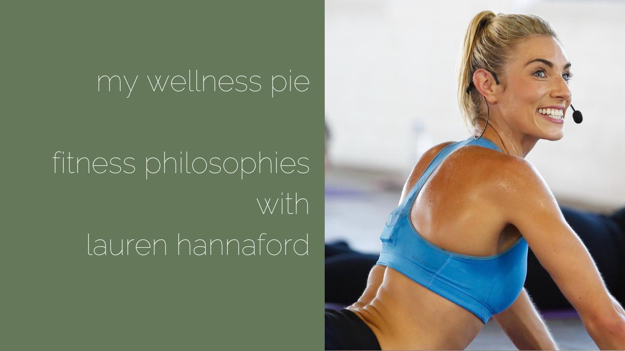 Fitness Philosophies With Lauren Hannaford My Wellness Pie